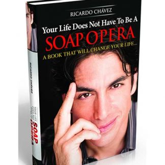 """""""YOUR LIFE DOES NOT HAVE TO BE A SOAP OPERA©"""" (Hard Cover) - By Ricardo Chavez"""
